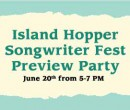 Island Hopper Songwriter Fest Preview Party